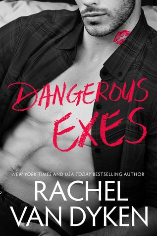 Dangerous Exs by Rachel VanDyken [Release Blitz]